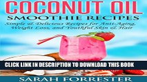[PDF] Coconut Oil Smoothie Recipes: Simple   Delicious Recipes for Anti-Aging, Weight Loss, and