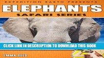 [PDF] Elephants: Animal Nature Facts, Trivia and Photos! (Safari Series - Expedition Earth) Full