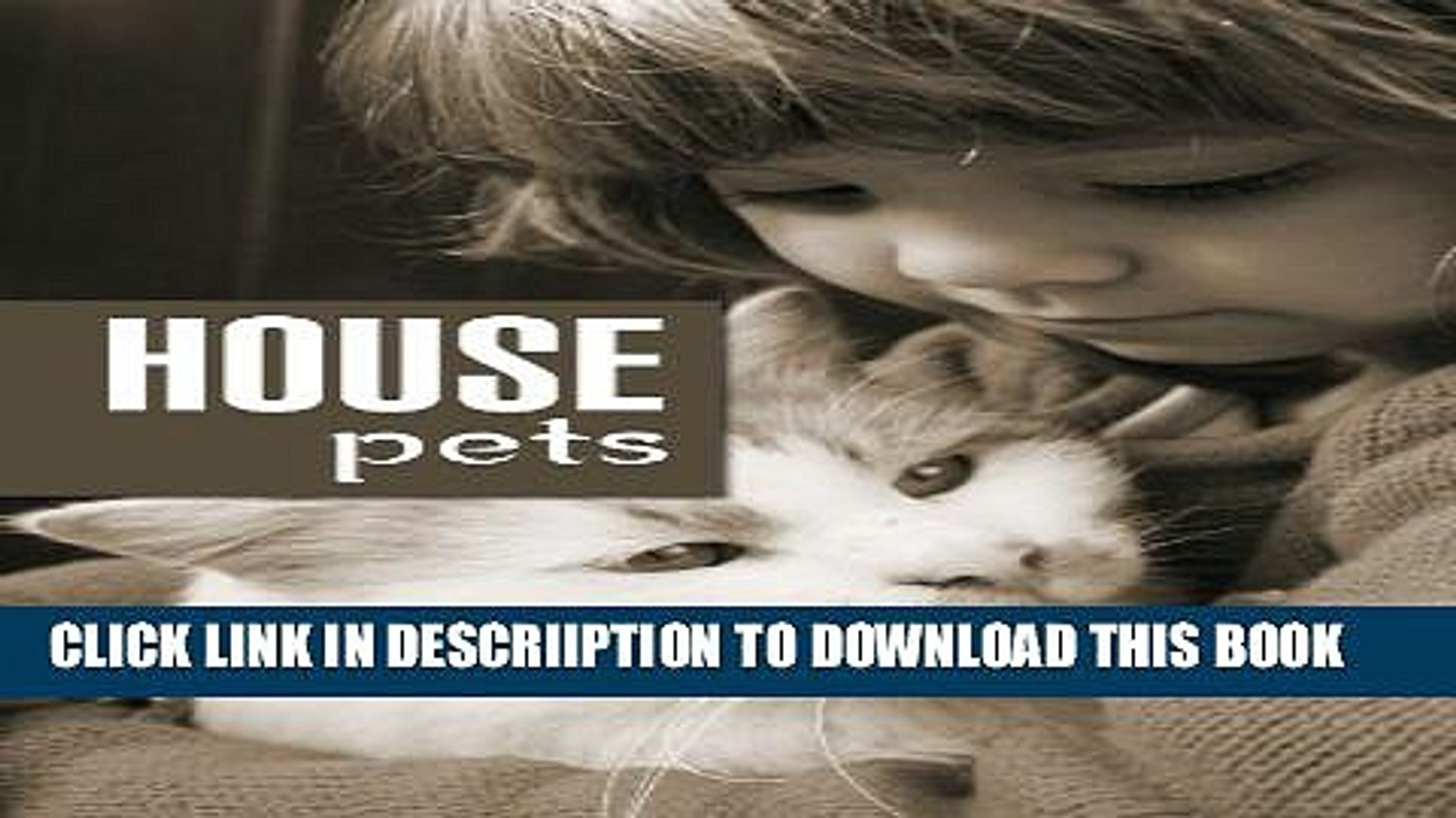 [PDF] HOUSE PETS: BENEFITS, CAUTIONS, AND HOW TO CARE FOR YOUR HOUSE PETS (All Things Pets Book 1)