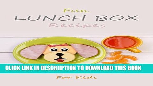 [PDF] Fun Lunch Box Recipes for Kids: Nutritious and Healthy Lunchbox Cookbook for School Meals