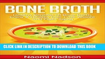 [PDF] Bone Broth: Healthy Benefits of Bone Broth, Enjoy a Healthy Diet, Lose Weight, and Fight