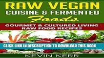 [PDF] Raw Vegan Cuisine   Fermented Foods: Gourmet   Cultured Living Raw Food Recipes. (Raw Vegan