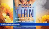 Must Have  Coach Yourself Thin: Five Steps to Retrain Your Mind, Reclaim Your Power, and Lose the