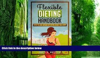 Big Deals  Flexible Dieting Handbook: How To Lose Weight by Eating What You Want  Free Full Read