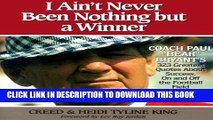[Read PDF] I Ain t Never Been Nothing but a Winner: Coach Paul Bear Bryant s 323 Greatest Quotes