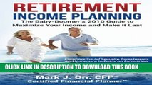 [PDF] Retirement Income Planning: The Baby-Boomers 2016 Guide to Maximize Your Income and Make it