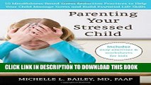 [PDF] Parenting Your Stressed Child: 10 Mindfulness-Based Stress Reduction Practices to Help Your
