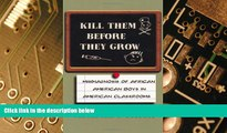 Must Have PDF  Kill Them Before They Grow: Misdiagnosis of African American Boys in American