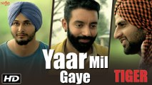 Yaar Mil Gaye HD Video Song Sippy Gill 2016 Tiger Laddi Gill Latest Punjabi Songs