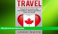 READ book  Travel: Travel to Canada, The Friendliest Most Laid-Back Place on Earth (Travel to