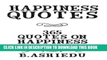 [PDF] Happiness Quotes: 365 Quotes On Happiness (Happiness, How To Be Happy, Inspirational Quotes)