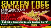 [Read] Gluten Free Weight Loss: Lose Weight and Live Healthy with Gluten Free Recipes for a Gluten