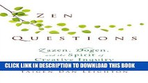[PDF] Zen Questions: Zazen, Dogen, and the Spirit of Creative Inquiry Popular Collection