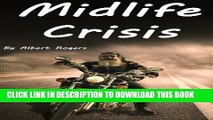 [Read] Midlife Crisis: Midlife Crisis Solutions for Men and Women (Midlife Crises, Midlife Crisis