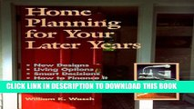 [Read] Home Planning for Your Later Years: New Designs, Living Options, Smart Decisions, How to