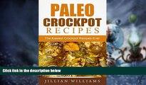 Big Deals  Paleo Crockpot Recipes: The Easiest Crockpot Recipes Ever  Free Full Read Best Seller