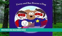 Must Have PDF  Zozzy and Baz Rescue a Dog (The Adventures of Zozzy and Baz...and Sissy Too.)