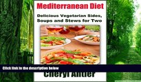 Big Deals  Mediterranean Diet: Delicious Vegetarian Sides, Soups and Stews for Two  Free Full Read
