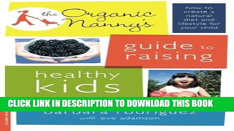 [PDF] The Organic Nanny s Guide to Raising Healthy Kids: How to Create a Natural Diet and