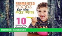 Big Deals  Fermented Foods: Fermented Foods for the Picky Eaters (10 Versatile Recipes that Kids