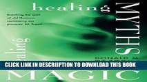 [New] Healing Myths, Healing Magic: Breaking the Spell of Old Illusions; Reclaiming Our Power to