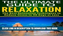 Collection Book The Ultimate Guide to Relaxation: The Best Relaxation Techniques to Reduce Stress