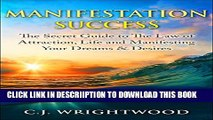 [PDF] Manifestation Success: The Secret Guide to The Law of Attraction, Life and Manifesting Your