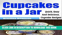 [New] Cupcakes in a Jar: Quick   Easy, Delicious Mason Jar Cupcake Recipes (Desserts, Mason Jar,