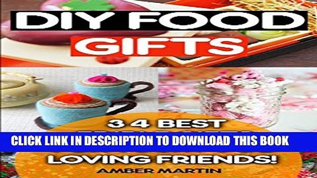 [PDF] DIY Food Gifts: 34 Best Edible Gifts for Your Food Loving Friends!: (Food Gifts In Jars,