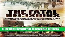 [Read PDF] The Fatal Decisions: Six Decisive Battles of the Second World War from the Viewpoint of