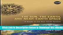 [Reads] The Sun, the Earth, and Near-Earth Space: A Guide to the Sun-Earth System Free Books