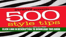 [PDF] Seventeen 500 Style Tips: What to Wear for School, Weekend, Parties   More! (Seventeen