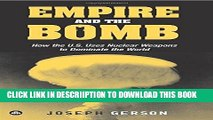 [PDF] Empire and the Bomb: How the U.S. Uses Nuclear Weapons to Dominate the World Full Collection