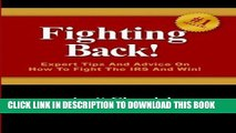 [PDF] Fighting Back!: Expert Tips And Advice On How To Fight The IRS And Win! Popular Online