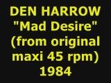 "DEN HARROW ""Mad Desire"" Extended Mix 1984"