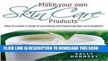 [PDF] Make Your Own Skin Care Products: How to Create a Range of Nourishing and Hydrating Skin