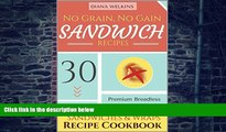 Big Deals  No Grain, No Gain Sandwich Recipes: 30 Premium Breadless Gluten-Free and Paleo