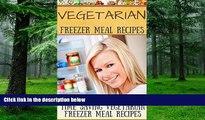 Big Deals  Vegetarian Freezer Meal Recipes: Time Saving Vegetarian Freezer Meal Recipes  Free Full
