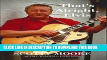 [PDF] That s Alright, Elvis: The Untold Story of Elvis s First Guitarist and Manager, Scotty Moore