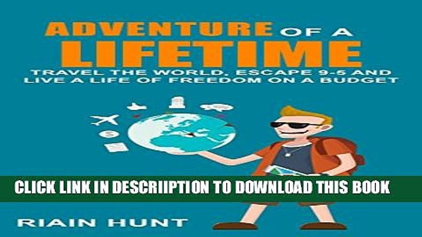 [PDF] Adventure Of A Lifetime: Travel The World, Escape 9-5 And Live A Life Of Freedom On A Budget