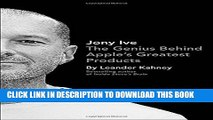 [PDF] Jony Ive: The Genius Behind Apple s Greatest Products Full Collection