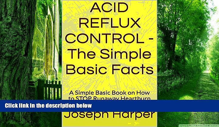 Big Deals  ACID REFLUX CONTROL – The Simple Basic Facts: A Simple Basic Book on How to STOP