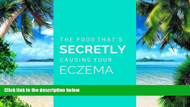 Big Deals  Discover The Food That s Secretly Causing Your Eczema: Why you ve tried everything to