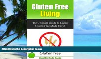 Big Deals  Gluten Free Living: The Ultimate Guide to Living Gluten Free Made Easy! (Gluten Free,