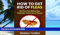 Big Deals  How To Get Rid of Fleas: Kill Fleas Fast Without Any Pesticides, Chemicals or Poisons