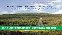 [PDF] Between Forest and Sky: A Fire Tower Journal Full Collection