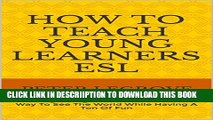 [PDF] How To Teach Young Learners ESL: Teaching Young Learners ESL Is A Great Way To See The World