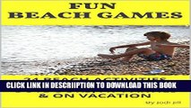 [PDF] Fun Beach Games: 24 Beach Activities for Kids to Play Outdoors, at Parties   on Vacation