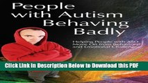 [Read] People with Autism Behaving Badly: Helping People with ASD Move On from Behavioral and