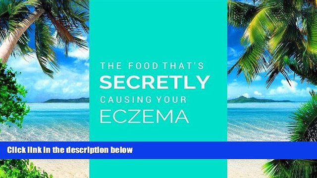 Must Have PDF  Discover The Food That s Secretly Causing Your Eczema: Why you ve tried everything